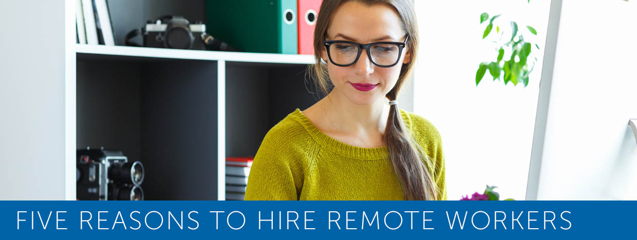 Five Reasons To Hire Remote Workers